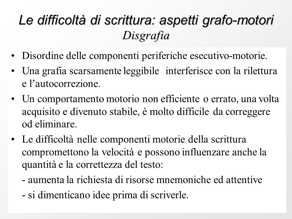 C. Pacifico Le difficoltà di scrittura: aspetti grafo-motori Disgrafia Disordine delle componenti periferiche esecutivo-motorie. Una grafia scarsament