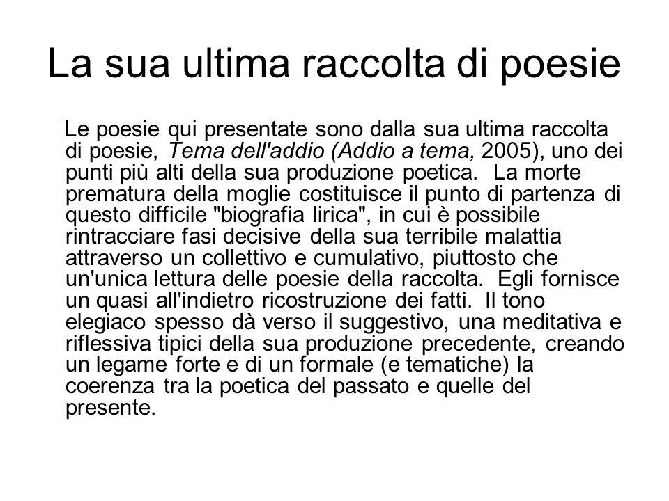 La sua ultima raccolta di poesie Le poesie qui presentate sono dalla sua ultima raccolta di poesie, Tema dell'addio (Addio a tema, 2005), uno dei punt