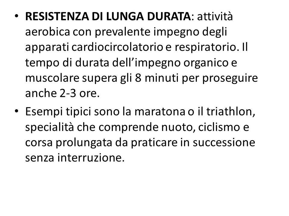 RESISTENZA DI LUNGA DURATA: attività aerobica con prevalente impegno degli apparati cardiocircolatorio e respiratorio. Il tempo di durata dellimpegno