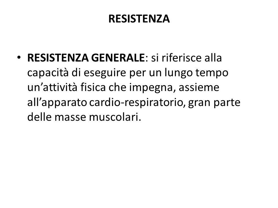 RESISTENZA RESISTENZA GENERALE: si riferisce alla capacità di eseguire per un lungo tempo unattività fisica che impegna, assieme allapparato cardio-re
