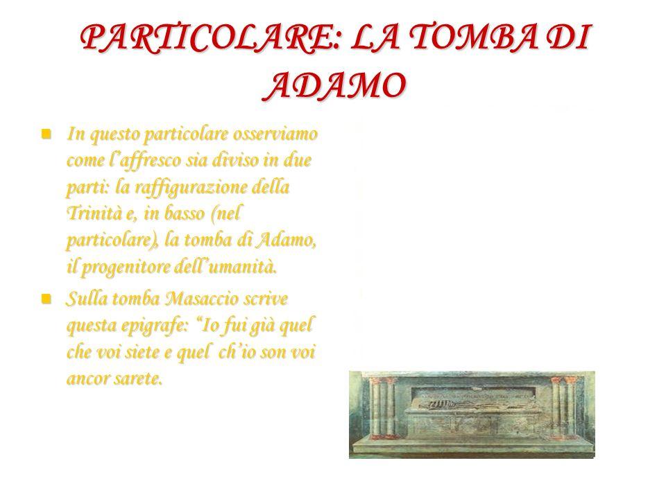 PARTICOLARE: LA TOMBA DI ADAMO In questo particolare osserviamo come laffresco sia diviso in due parti: la raffigurazione della Trinità e, in basso (n