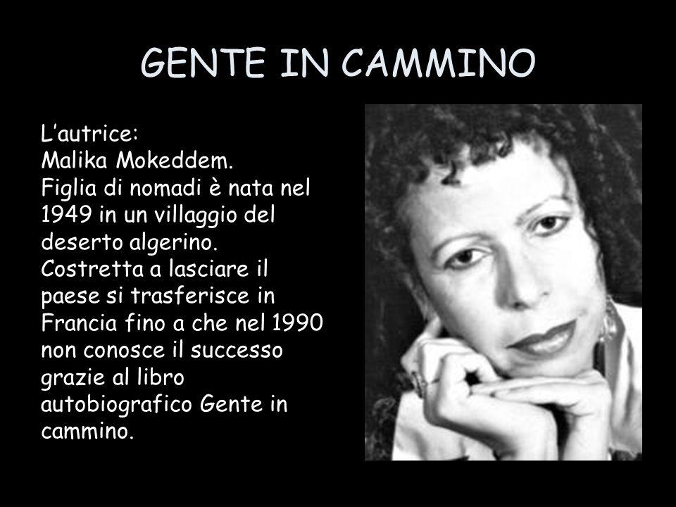 GENTE IN CAMMINO Lautrice: Malika Mokeddem. Figlia di nomadi è nata nel 1949 in un villaggio del deserto algerino. Costretta a lasciare il paese si tr