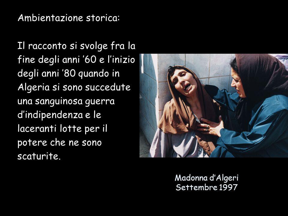 Madonna dAlgeri Settembre 1997 Ambientazione storica: Il racconto si svolge fra la fine degli anni 60 e linizio degli anni 80 quando in Algeria si son