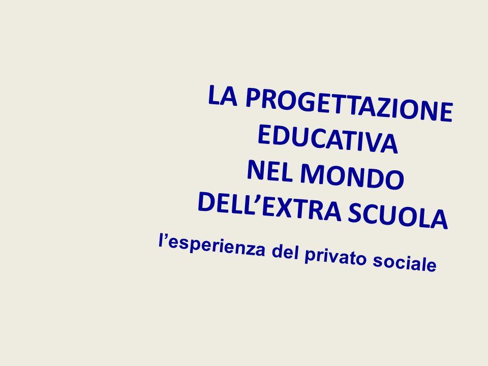 LA PROGETTAZIONE EDUCATIVA NEL MONDO DELLEXTRA SCUOLA lesperienza del privato sociale