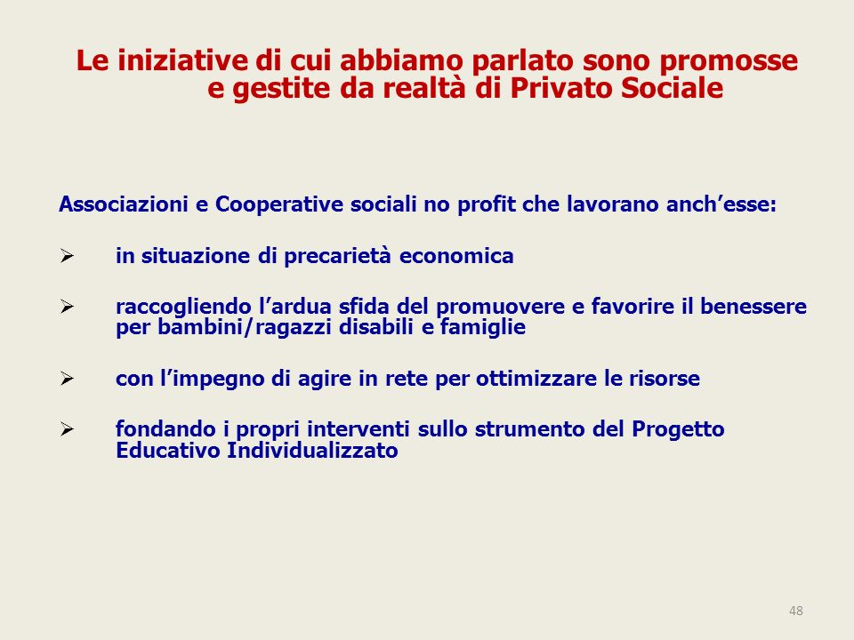 48 Associazioni e Cooperative sociali no profit che lavorano anchesse: in situazione di precarietà economica raccogliendo lardua sfida del promuovere