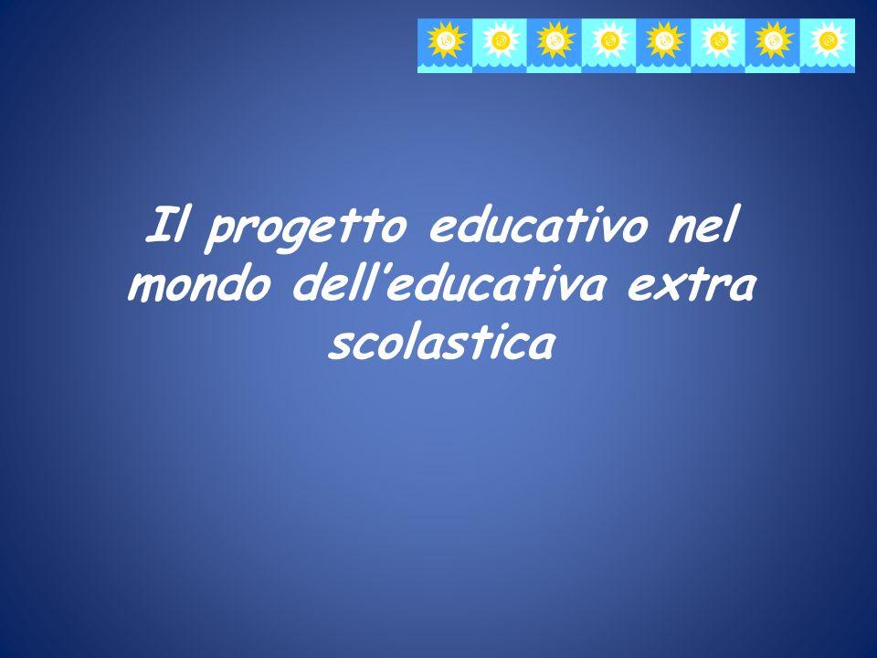 Il progetto educativo nel mondo delleducativa extra scolastica