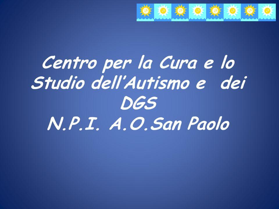 Centro per la Cura e lo Studio dellAutismo e dei DGS N.P.I. A.O.San Paolo