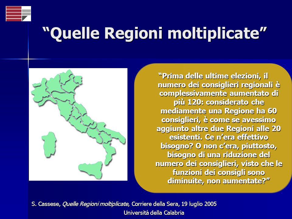 Università della Calabria Quelle Regioni moltiplicate Prima delle ultime elezioni, il numero dei consiglieri regionali è complessivamente aumentato di più 120: considerato che mediamente una Regione ha 60 consiglieri, è come se avessimo aggiunto altre due Regioni alle 20 esistenti.