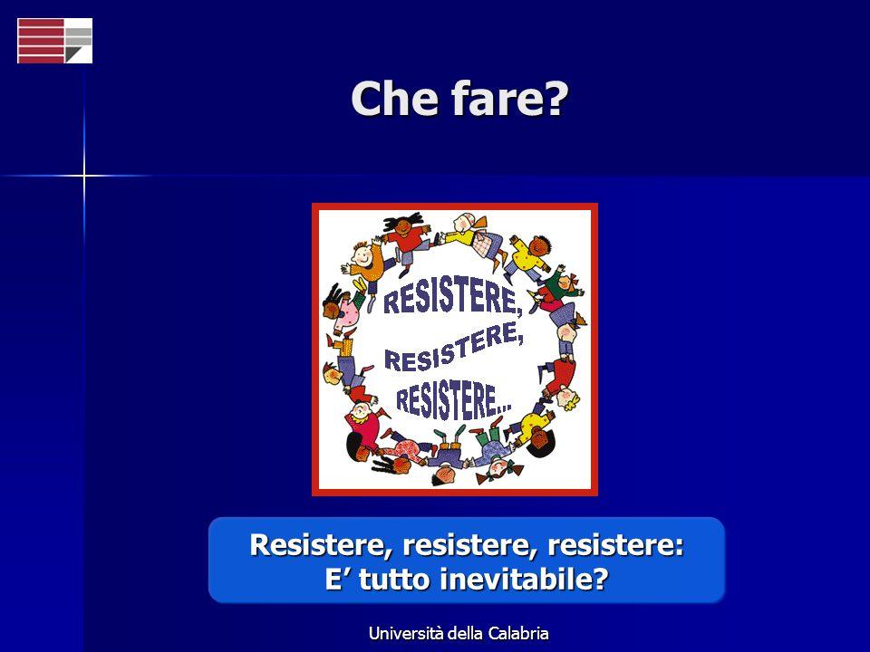 Università della Calabria Che fare Resistere, resistere, resistere: E tutto inevitabile