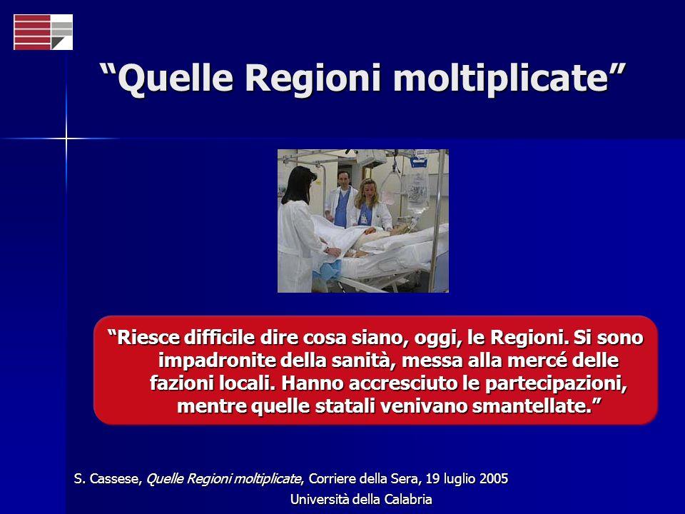 Università della Calabria Quelle Regioni moltiplicate Riesce difficile dire cosa siano, oggi, le Regioni. Si sono impadronite della sanità, messa alla