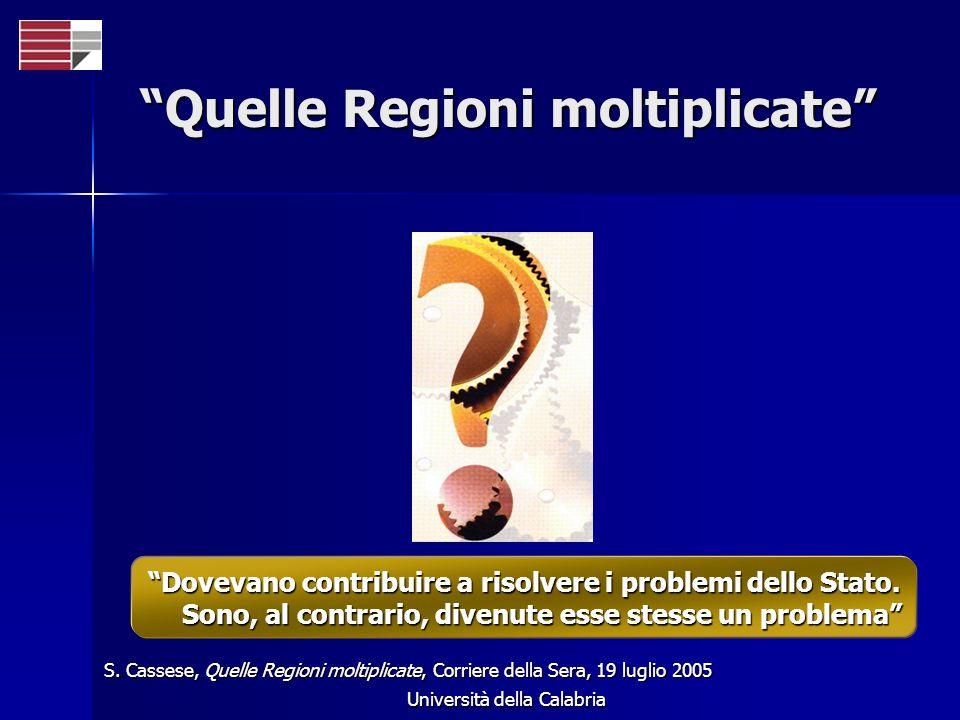 Università della Calabria Quelle Regioni moltiplicate Dovevano contribuire a risolvere i problemi dello Stato. Sono, al contrario, divenute esse stess