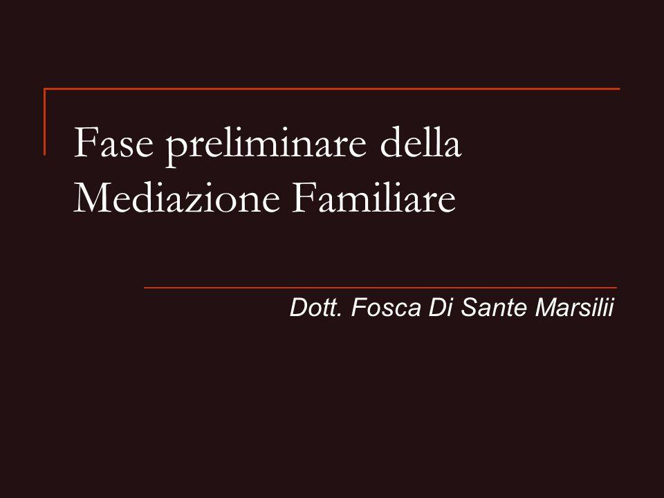 Fase preliminare della Mediazione Familiare Dott. Fosca Di Sante Marsilii