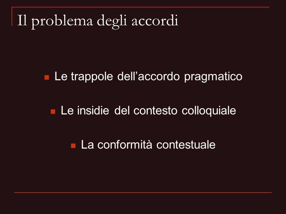 Il problema degli accordi Le trappole dellaccordo pragmatico Le insidie del contesto colloquiale La conformità contestuale