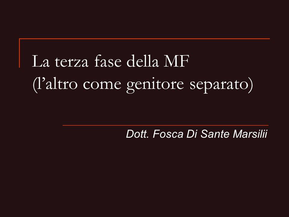 La terza fase della MF (laltro come genitore separato) Dott. Fosca Di Sante Marsilii