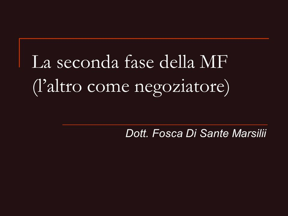 La seconda fase della MF (laltro come negoziatore) Dott. Fosca Di Sante Marsilii