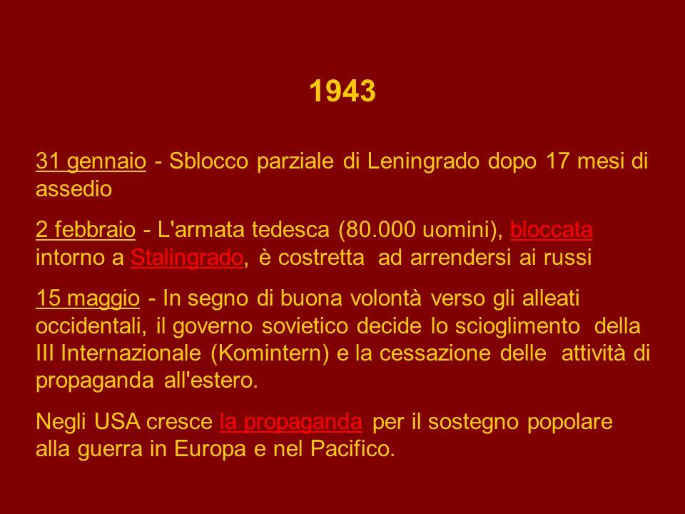 1943 Marzo - Un ondata di scioperi investe le maggiori fabbriche dell Italia settentrionale; pur essendo originati da rivendicazioni di tipo economico, gli scioperi assumono un immediato significato politico di protesta contro la guerra e di sfiducia nel fascismo.