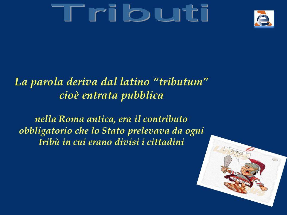 La parola deriva dal latino tributum cioè entrata pubblica nella Roma antica, era il contributo obbligatorio che lo Stato prelevava da ogni tribù in c