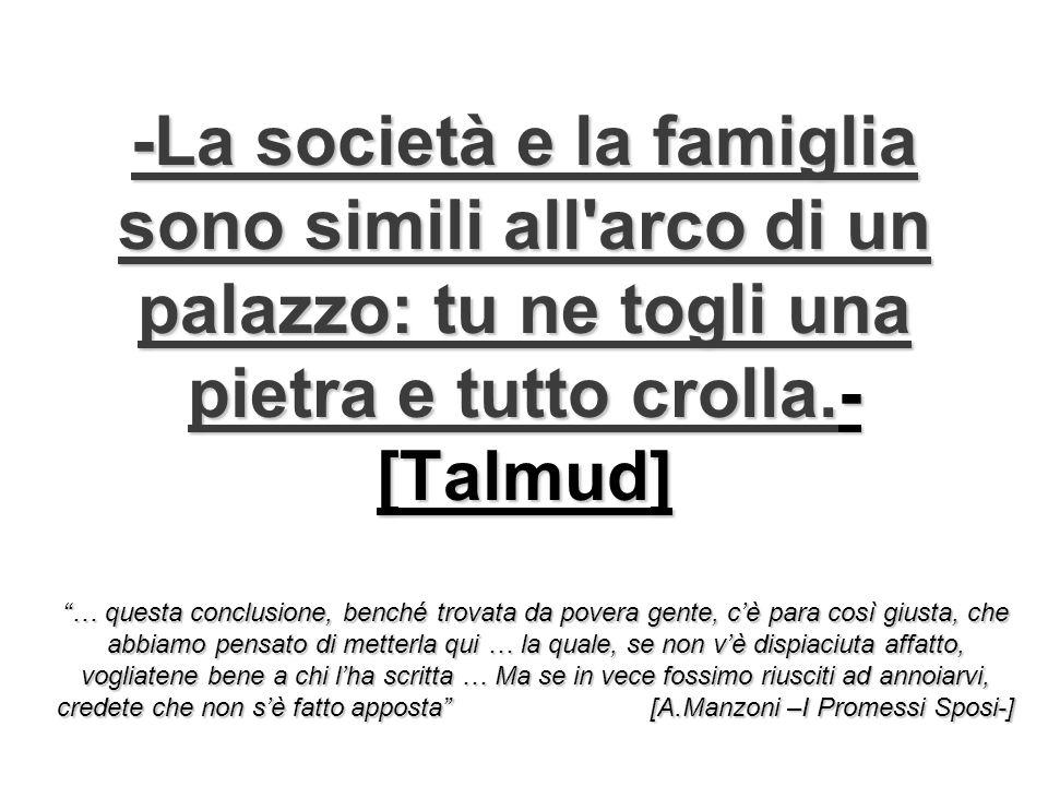 -La società e la famiglia sono simili all'arco di un palazzo: tu ne togli una pietra e tutto crolla.- [Talmud] … questa conclusione, benché trovata da