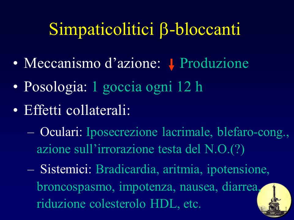 Simpaticolitici -bloccanti Meccanismo dazione: Produzione Posologia: 1 goccia ogni 12 h Effetti collaterali: – Oculari: Iposecrezione lacrimale, blefa