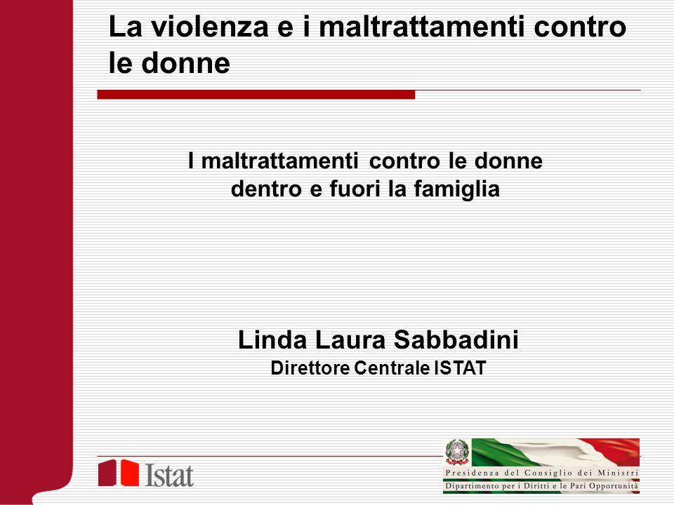 Linda Laura Sabbadini Direttore Centrale ISTAT La violenza e i maltrattamenti contro le donne I maltrattamenti contro le donne dentro e fuori la famig