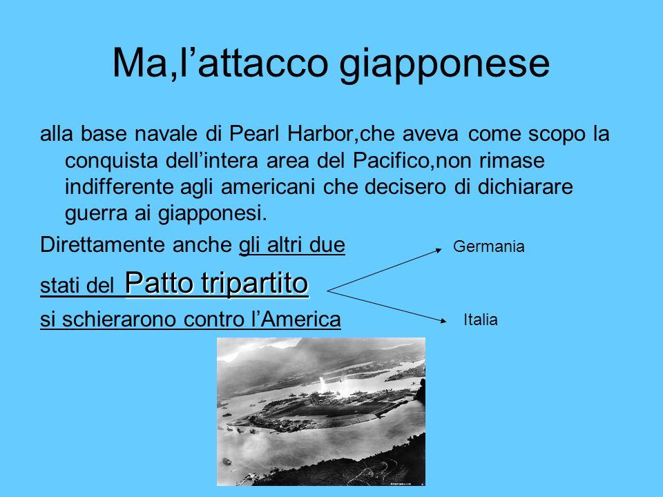 Ma,lattacco giapponese alla base navale di Pearl Harbor,che aveva come scopo la conquista dellintera area del Pacifico,non rimase indifferente agli am
