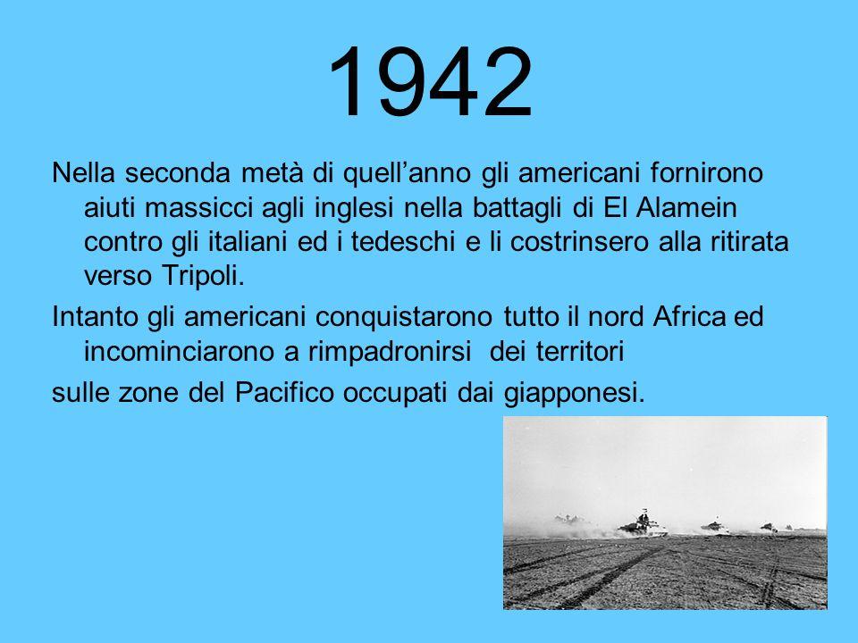 1942 Nella seconda metà di quellanno gli americani fornirono aiuti massicci agli inglesi nella battagli di El Alamein contro gli italiani ed i tedesch