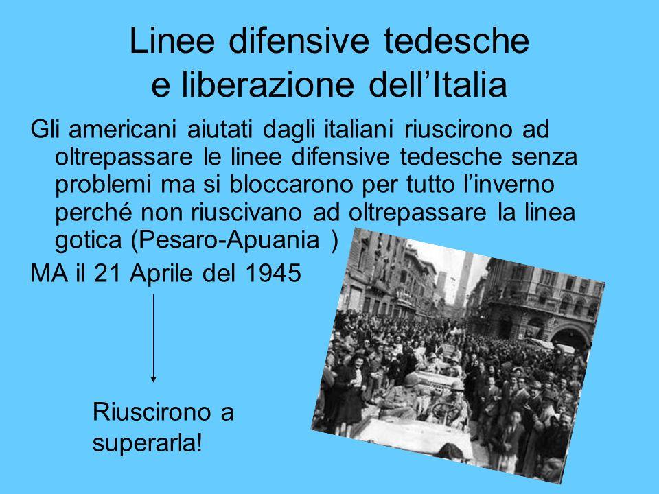 Linee difensive tedesche e liberazione dellItalia Gli americani aiutati dagli italiani riuscirono ad oltrepassare le linee difensive tedesche senza pr