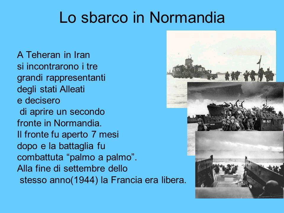 Lo sbarco in Normandia A Teheran in Iran si incontrarono i tre grandi rappresentanti degli stati Alleati e decisero di aprire un secondo fronte in Nor