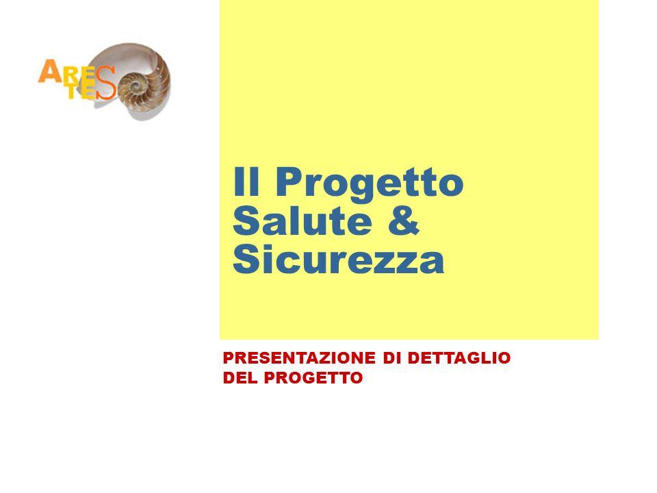Il Progetto Salute & Sicurezza PRESENTAZIONE DI DETTAGLIO DEL PROGETTO