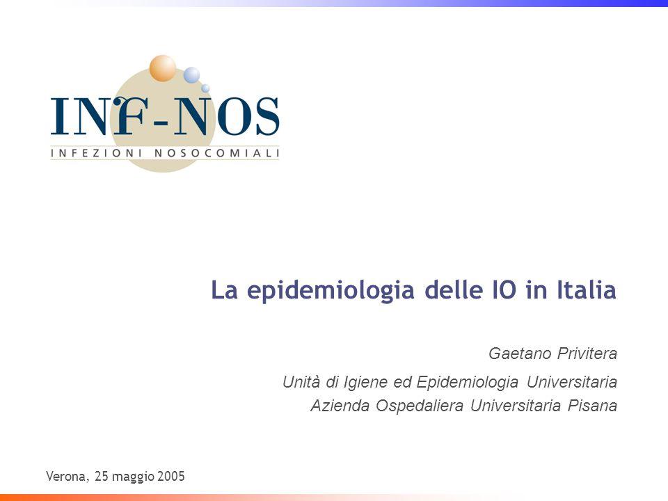 La epidemiologia delle IO in Italia Gaetano Privitera Unità di Igiene ed Epidemiologia Universitaria Azienda Ospedaliera Universitaria Pisana Verona,