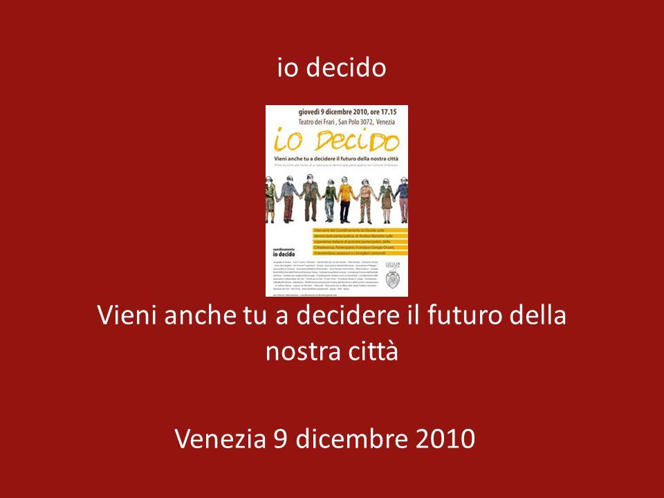 io decido Vieni anche tu a decidere il futuro della nostra città Venezia 9 dicembre 2010
