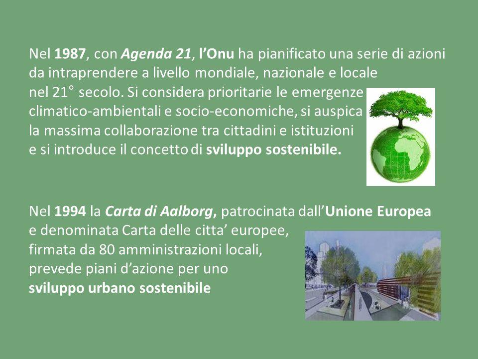 Nel 1987, con Agenda 21, lOnu ha pianificato una serie di azioni da intraprendere a livello mondiale, nazionale e locale nel 21° secolo. Si considera
