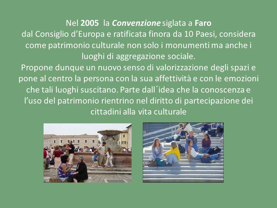 Nel 2005 la Convenzione siglata a Faro dal Consiglio dEuropa e ratificata finora da 10 Paesi, considera come patrimonio culturale non solo i monumenti