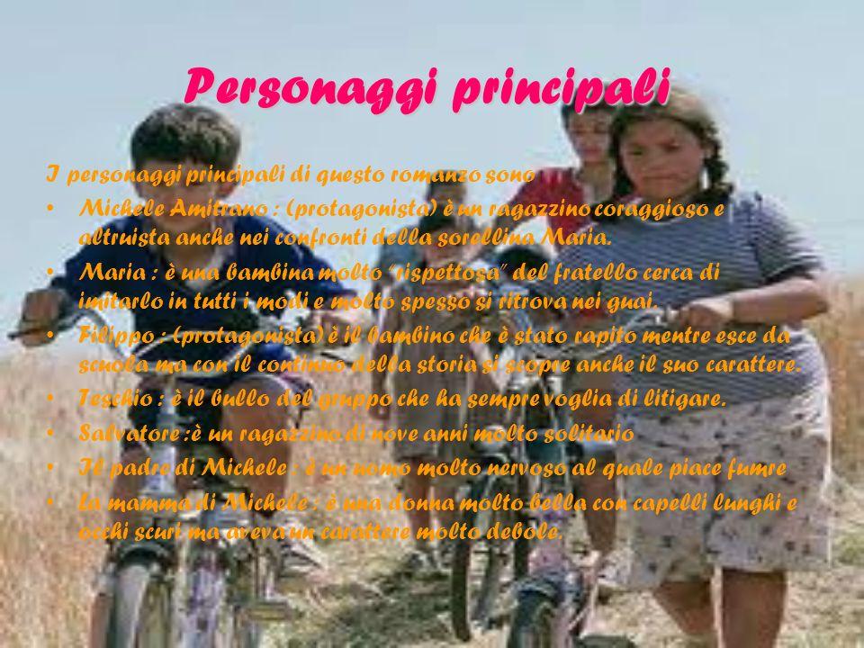 I personaggi principali di questo romanzo sono Michele Amitrano : (protagonista) è un ragazzino coraggioso e altruista anche nei confronti della sorel