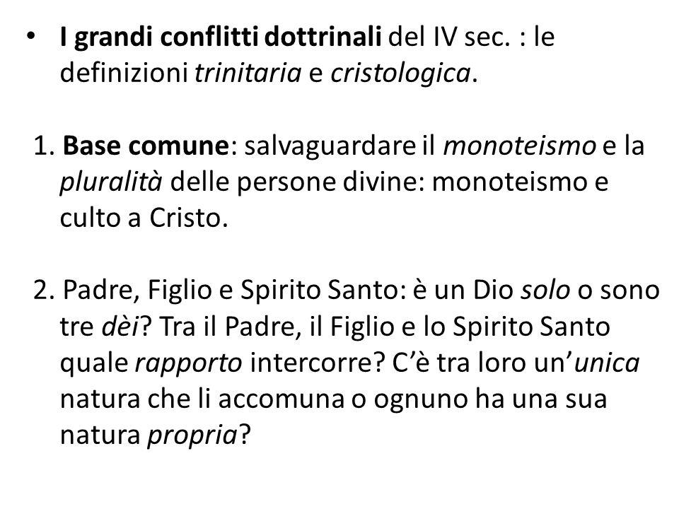 I grandi conflitti dottrinali del IV sec. : le definizioni trinitaria e cristologica. 1. Base comune: salvaguardare il monoteismo e la pluralità delle