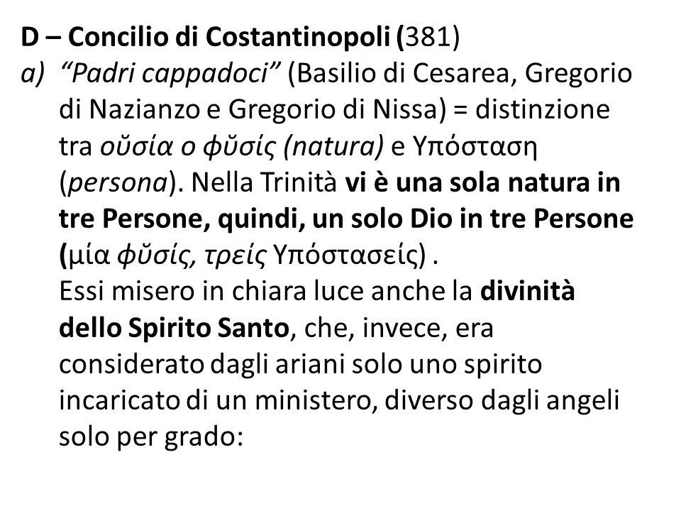 D – Concilio di Costantinopoli (381) a)Padri cappadoci (Basilio di Cesarea, Gregorio di Nazianzo e Gregorio di Nissa) = distinzione tra οσία o ϕσίς (n