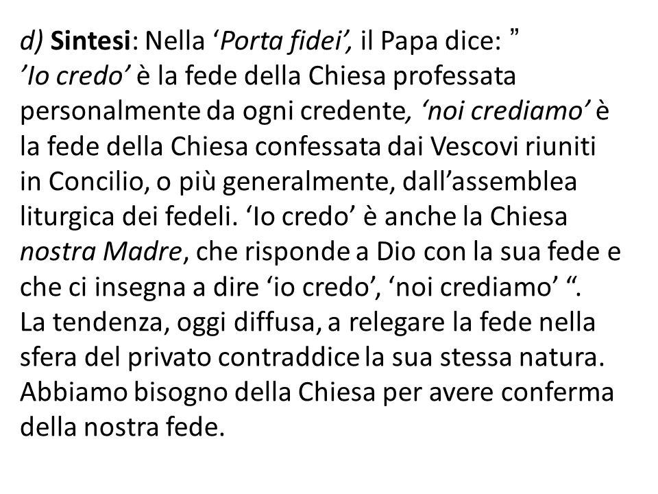 d) Sintesi: Nella Porta fidei, il Papa dice: Io credo è la fede della Chiesa professata personalmente da ogni credente, noi crediamo è la fede della C