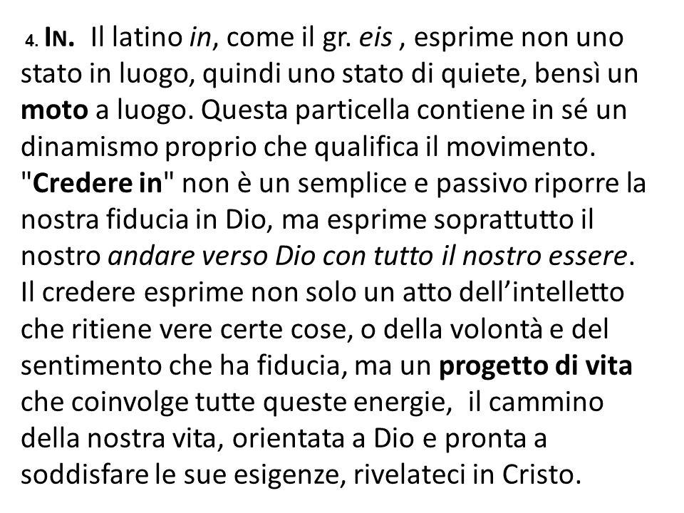4. I N. Il latino in, come il gr. eis, esprime non uno stato in luogo, quindi uno stato di quiete, bensì un moto a luogo. Questa particella contiene i