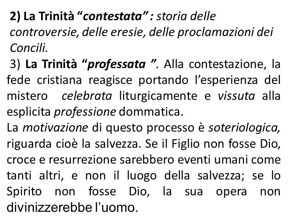 2) La Trinità contestata : storia delle controversie, delle eresie, delle proclamazioni dei Concili. 3) La Trinità professata. Alla contestazione, la