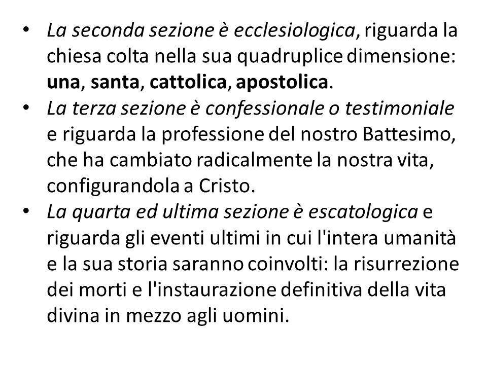 La seconda sezione è ecclesiologica, riguarda la chiesa colta nella sua quadruplice dimensione: una, santa, cattolica, apostolica. La terza sezione è