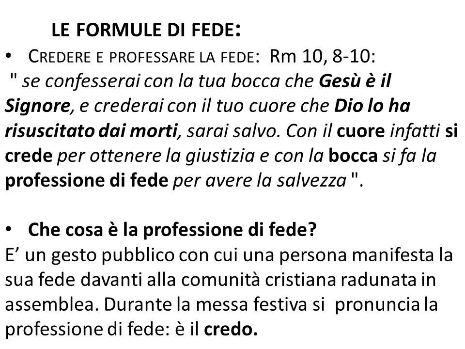 LE FORMULE DI FEDE : C REDERE E PROFESSARE LA FEDE : Rm 10, 8-10:
