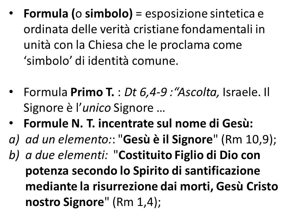 Formula (o simbolo) = esposizione sintetica e ordinata delle verità cristiane fondamentali in unità con la Chiesa che le proclama come simbolo di iden
