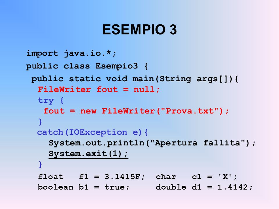 ESEMPIO 3 import java.io.*; public class Esempio3 { public static void main(String args[]){ FileWriter fout = null; try { fout = new FileWriter(