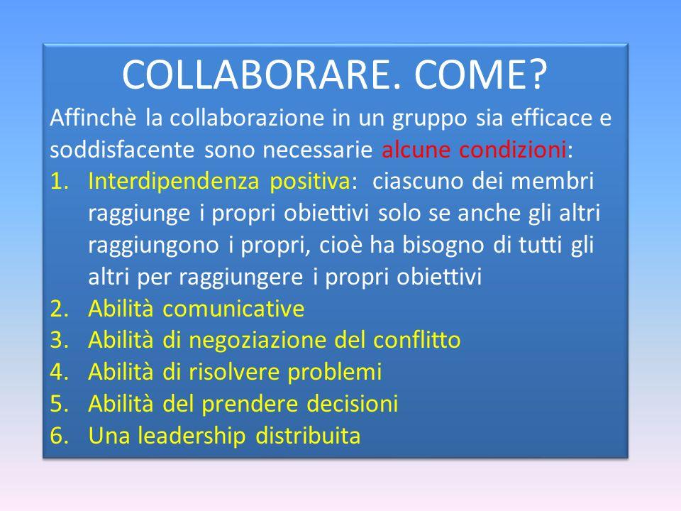COLLABORARE. COME? Affinchè la collaborazione in un gruppo sia efficace e soddisfacente sono necessarie alcune condizioni: 1.Interdipendenza positiva: