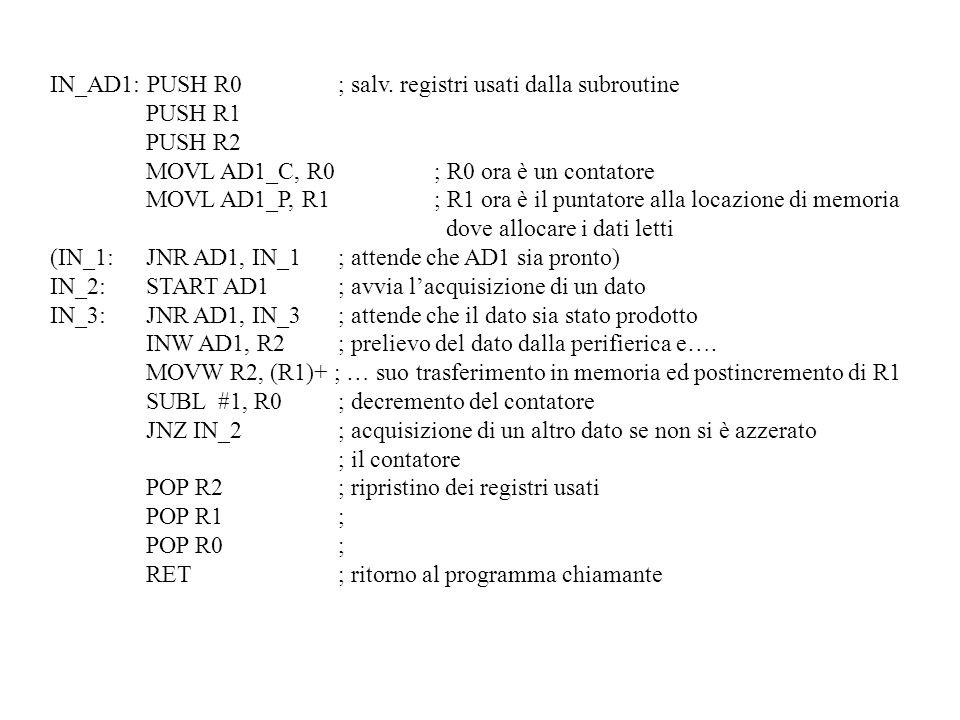IN_AD1: PUSH R0; salv. registri usati dalla subroutine PUSH R1 PUSH R2 MOVL AD1_C, R0; R0 ora è un contatore MOVL AD1_P, R1; R1 ora è il puntatore all