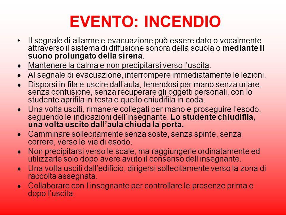 EVENTO: INCENDIO Il segnale di allarme e evacuazione può essere dato o vocalmente attraverso il sistema di diffusione sonora della scuola o mediante i