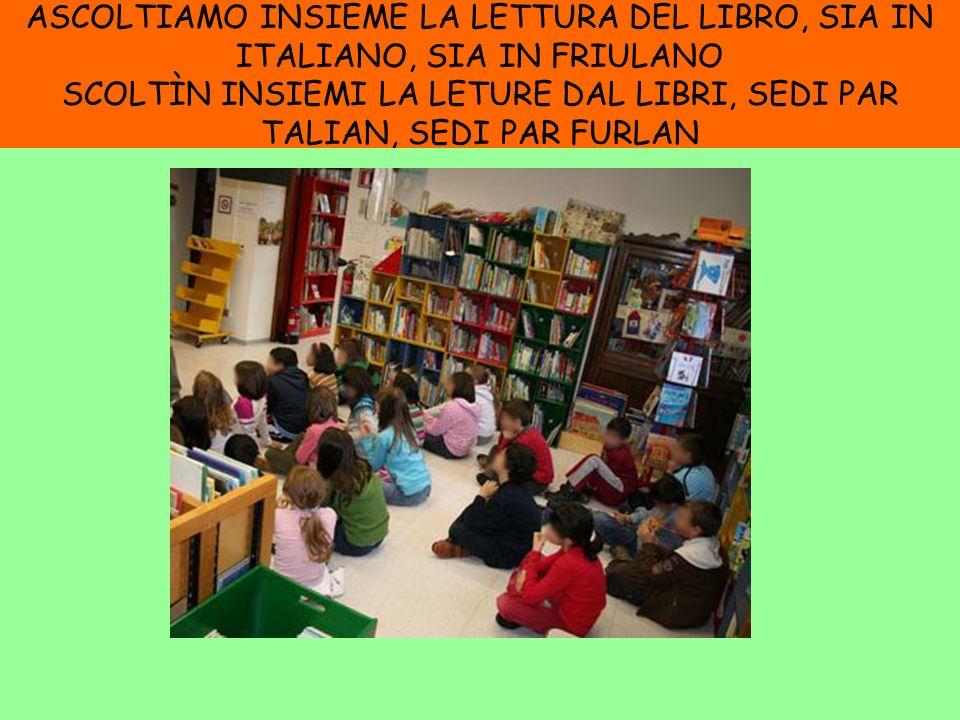 ASCOLTIAMO INSIEME LA LETTURA DEL LIBRO, SIA IN ITALIANO, SIA IN FRIULANO SCOLTÌN INSIEMI LA LETURE DAL LIBRI, SEDI PAR TALIAN, SEDI PAR FURLAN