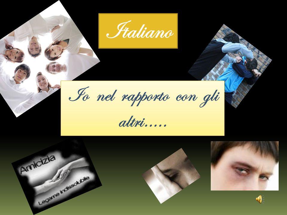 Italiano Io nel rapporto con gli altri….. Io nel rapporto con gli altri…..