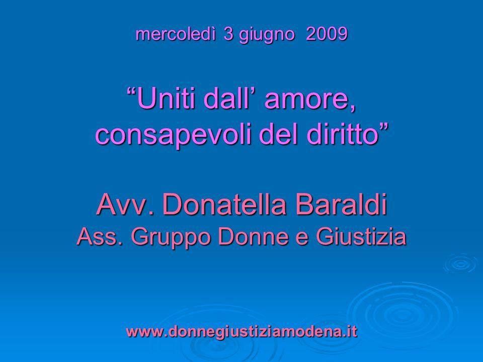 mercoledì 3 giugno 2009 Uniti dall amore, consapevoli del diritto Avv. Donatella Baraldi Ass. Gruppo Donne e Giustizia www.donnegiustiziamodena.it