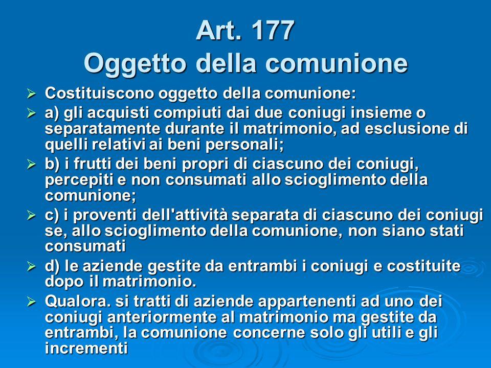 Art. 177 Oggetto della comunione Costituiscono oggetto della comunione: Costituiscono oggetto della comunione: a) gli acquisti compiuti dai due coniug